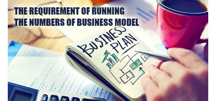 The-requirement-of-running-the-numbers-of-Business-model.jpg