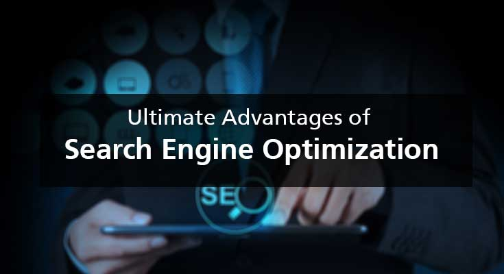Ultimate Advantages of Search Engine Optimization for your particular business